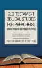 Old Testament Biblical Studies for Preachers: Selected in Depth Studies: 2Nd Edition Merging Old Testament History and Biblical Hermeneutics Cover Image