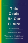 This Could Be Our Future: A Manifesto for a More Generous World Cover Image