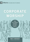 Corporate Worship: How the Church Gathers as God's People (9marks: Building Healthy Churches) Cover Image