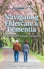 Chicken Soup for the Soul: Navigating Eldercare & Dementia : 101 Stories for Family Caregivers Cover Image