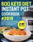 600 Keto Diet Instant Pot Cookbook #2019: 5 Ingredients Keto Diet Recipes, Keto Instant Pot Recipes with 21-Day Meal Plan for Your Instant Pot Pressur Cover Image