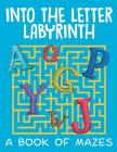 Into the Letter Labyrinth (A Book of Mazes) Cover Image