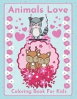 Animals Love- Coloring book for kids: - Cute and funny animals sharing love - by Raz McOvoo (Coloring Books) Cover Image