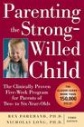 Parenting the Strong-Willed Child: The Clinically Proven Five-Week Program for Parents of Two- To Six-Year-Olds, Third Edition Cover Image