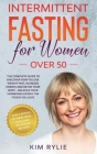 Intermittent Fasting for Women Over 50: The Complete Guide to Discover How to Lose Weight Fast, Increase Energy and Detox your Body - Balance Your Hor Cover Image
