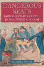 Dangerous Seats: Parliamentary Violence in the United Kingdom Cover Image
