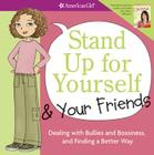 Stand Up for Yourself & Your Friends: Dealing with Bullies and Bossiness, and Finding a Better Way Cover Image