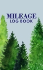 Mileage Log Book: Business Mileage Tracker with 490 Entries, 10 Entries per Page, Gas Mileage Tracker, Trees Cover Image