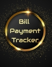 Bill Payment Tracker: Bill Payment Organizer, Bill Payment Checklist. Month Bill Organizer Tracker Keeper Budgeting Financial Planning Journ Cover Image