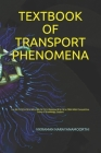 Textbook of Transport Phenomena: For BE/B.TECH/BCA/MCA/ME/M.TECH/Diploma/B.Sc/M.Sc/BBA/MBA/Competitive Exams & Knowledge Seekers Cover Image
