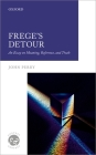 Frege's Detour: An Essay on Meaning, Reference, and Truth (Context & Content) Cover Image