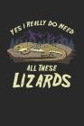 Yes I Really Do Need All These Lizards: Eidechsen Reptilien Notizbuch / Tagebuch / Heft mit Punkteraster Seiten. Notizheft mit Dot Grid, Journal, Plan Cover Image