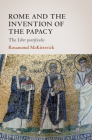 Rome and the Invention of the Papacy: The Liber Pontificalis (James Lydon Lectures in Medieval History and Culture) Cover Image