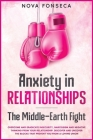 Anxiety in RelationshipsThe Middle-Earth Fight: Overcome and Eradicate Insecurity, Narcissism and Negative Thinking from Your Relationship. Discover a Cover Image