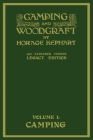 Camping And Woodcraft Volume 1 - The Expanded 1916 Version (Legacy Edition): The Deluxe Masterpiece On Outdoors Living And Wilderness Travel Cover Image