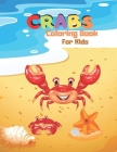 CRABS Coloring Book For Kids: The Ocean Animal To Get Creative, Be Inspired, Have Fun, and Chill Out Coloring Book For Kids Cover Image