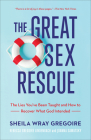 The Great Sex Rescue: The Lies You've Been Taught and How to Recover What God Intended Cover Image