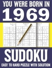 You Were Born In 1969: Sudoku Book: Sudoku Puzzle Book For All Puzzle Fans 80 Large Print Sudoku Puzzle & Solutons Cover Image