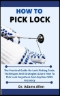 How To Pick Locks: The Practical Guide On Lock Picking Tools, Techniques And Strategies, (Learn How To Pick Lock Anywhere And Everywhere Cover Image