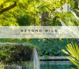 Beyond Wild: Gardens and Landscapes by Raymond Jungles Cover Image