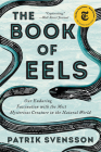 The Book of Eels: Our Enduring Fascination with the Most Mysterious Creature in the Natural World Cover Image
