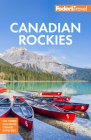 Fodor's Canadian Rockies: With Calgary, Banff, and Jasper National Parks (Full-Color Travel Guide) Cover Image