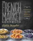 The French Market Cookbook: Vegetarian Recipes from My Parisian Kitchen Cover Image