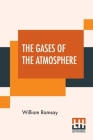 The Gases Of The Atmosphere: The History Of Their Discovery With Portraits Cover Image