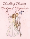 Wedding Organizer Book: Wedding & Organizer: Budget, Timeline, Checklists, Guest List and To Do Lists To Plan Your Fantasy Wedding Cover Image