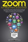 Zoom for Beginners 2020/2021: A Step-By-Step Guide to Easily Start Virtual Meetings with Zoom. Learn How to Plan and Manage Video Webinars, Conferen Cover Image