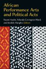 African Performance Arts and Political Acts (African Perspectives) Cover Image