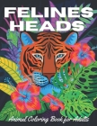 Felines Heads: Animal coloring book for adults: Adult coloring book for relaxation and stress relief, 40+ felines designs (lion, tige Cover Image