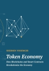 Token Economy: How Blockchains and Smart Contracts Revolutionize the Economy Cover Image