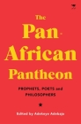 The Pan-African Pantheon: Prophets, Poets, and Philosophers Cover Image