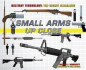 Small Arms Up Close (Military Technology: Top Secret Clearance) Cover Image