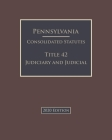 Pennsylvania Consolidated Statutes Title 42 Judiciary and Judicial Procedure 2020 Edition Cover Image