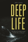 Deep Life: The Hunt for the Hidden Biology of Earth, Mars, and Beyond Cover Image