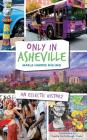 Only in Asheville: An Eclectic History Cover Image