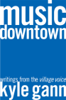 Music Downtown: Writings from the Village Voice Cover Image