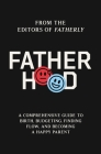 Fatherhood: A Comprehensive Guide to Birth, Budgeting, Finding Flow, and Becoming a Happy Parent Cover Image
