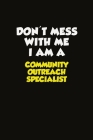 Don't Mess With Me I Am A Community Outreach Specialist: Career journal, notebook and writing journal for encouraging men, women and kids. A framework Cover Image
