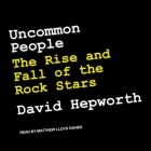 Uncommon People: The Rise and Fall of the Rock Stars Cover Image