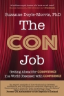 The Con Job: Getting Ahead for Competence in a World Obsessed with Confidence Cover Image
