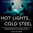 Hot Lights, Cold Steel Lib/E: Life, Death and Sleepless Nights in a Surgeon's First Years Cover Image
