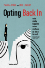 Opting Back In: What Really Happens When Mothers Go Back to Work Cover Image