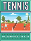 Tennis Coloring Book For Kids: An Kids Coloring Book with Stress Relieving Tennis Designs for Kids Relaxation. Cover Image