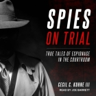 Spies on Trial Lib/E: True Tales of Espionage in the Courtroom Cover Image