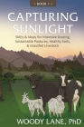 Capturing Sunlight, Book 1: Skills & Ideas for Intensive Grazing, Sustainable Pastures, Healthy Soils, & Grassfed Livestock Cover Image