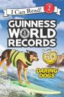 Guinness World Records: Daring Dogs (I Can Read Level 2) Cover Image