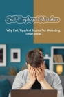 Self-Employed Mistakes: Why Fail, Tips And Tactics For Marketing, Smart Ideas: Ways To Improve Your Cash Flow Cover Image